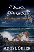 Deadly Paradise - The Alluring Love Collection, #2 ebook by Angel Sefer