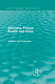 Germany, France, Russia and Islam (Routledge Revivals) ebook by Heinrich Von Treitschke