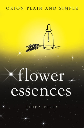 Flower Essences, Orion Plain and Simple ebook by Linda Perry