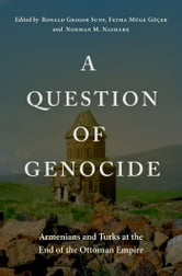 A Question of Genocide - Armenians and Turks at the End of the Ottoman Empire ebook by