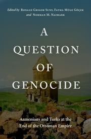 A Question of Genocide - Armenians and Turks at the End of the Ottoman Empire ebook by Ronald Grigor Suny,Fatma  M?ge G??ek,Norman M. Naimark