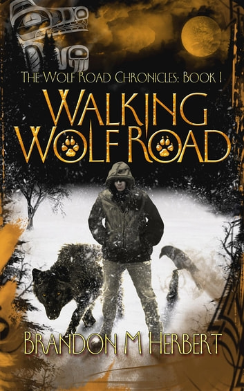 Walking Wolf Road - The Wolf Road Chronicles - Book 1 ebook by Brandon M. Herbert