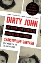 Dirty John and Other True Stories of Outlaws and Outsiders ebook by Christopher Goffard