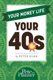 Your Money Life - Your 40s ebook by Peter Dunn
