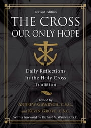 The Cross, Our Only Hope - Daily Reflections in the Holy Cross Tradition ebook by Andrew Gawrych C.S.C.,Kevin Grove C.S.C.