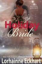 The Holiday Bride - A Wilde Brothers Christmas ebook by Lorhainne Eckhart