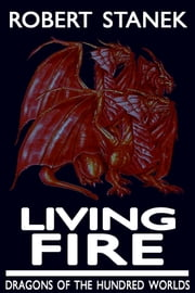 Living Fire (Dragons of the Hundred Worlds, Book 2) ebook by Robert Stanek