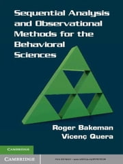 Sequential Analysis and Observational Methods for the Behavioral Sciences ebook by Roger Bakeman,Vicenç Quera