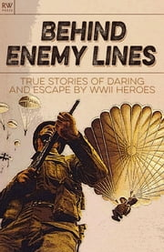 Behind Enemy Lines - True stories of daring and escape by WWII heroes ebook by Freya Hardy