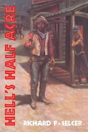 Hell's Half Acre - The Life and Legend of a Red-Light District ebook by Richard F. Selcer