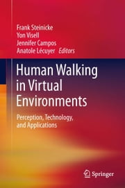Human Walking in Virtual Environments - Perception, Technology, and Applications ebook by Frank Steinicke,Yon Visell,Jennifer Campos,Anatole Lécuyer