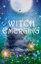 Witch Emerging (High Witch Book 2) ebook by Mona Hanna