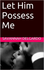 Let Him Possess Me ebook by Savannah DelGardo