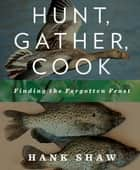 Hunt, Gather, Cook ebook by Hank Shaw