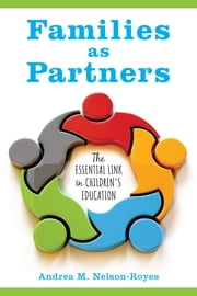 Families as Partners - The Essential Link in Children's Education ebook by Andrea M. Nelson-Royes