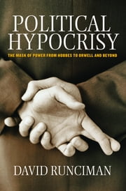Political Hypocrisy - The Mask of Power, from Hobbes to Orwell and Beyond ebook by David Runciman
