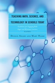 Teaching Math, Science, and Technology in Schools Today - Guidelines for Engaging Both Eager and Reluctant Learners ebook by Dennis Adams,Mary Hamm