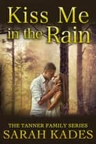 Kiss Me in the Rain ebook by Sarah Kades