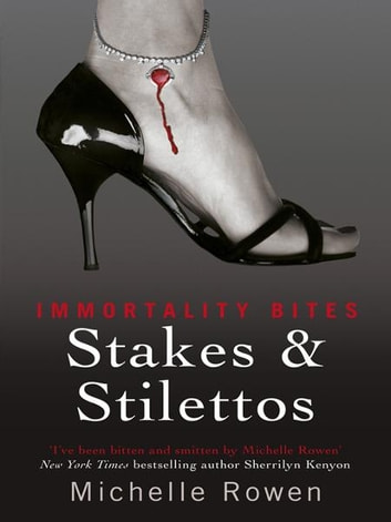 Stakes & Stilettos - An Immortality Bites Novel ebook by Michelle Rowen