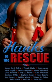 Hunks to the Rescue ebook by Margo Bond Collins,Krista Ames,Raine English,Tamara Ferguson,Aileen Harkwood,Lynda Haviland,Jody A. Kessler,Katie O'Sullivan,Constance Phillips,Stephanie Queen,Jan Romes,Nancy Segovia,Debbie White,Wilder & Quinn,Deb Christie,Eli Grace,Victoria Pinder,Janice Ross
