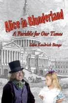 Alice in Blunderland: A Parable for Our Times ebook by John Kendrick Bangs