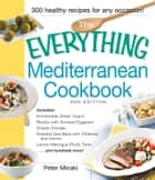 The Everything Mediterranean Cookbook - Includes Homemade Greek Yogurt, Risotto with Smoked Eggplant, Chianti Chicken, Roasted Sea Bass with Potatoes and Fennel, Lemon Meringue Phyllo Tarts and hundreds more! ebook by Peter Minaki