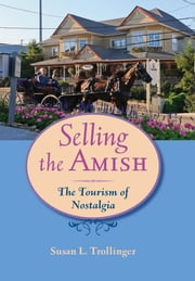 Selling the Amish - The Tourism of Nostalgia ebook by Susan L. Trollinger