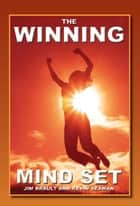 The Winning Mind Set - Unleash The Power Of Your Mind ebook by Kevin Seaman, Jim Brault