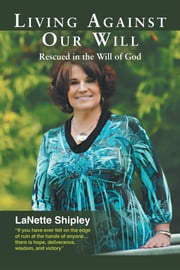 Living Against Our Will - Rescued in the Will of God ebook by LaNette Shipley