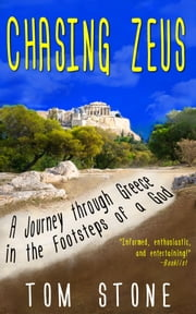 Chasing Zeus - A Journey Through Greece in the Footsteps of a God ebook by Tom Stone
