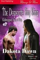 The Desperate Fay King ebook by Dakota Dawn