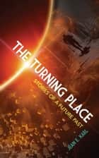The Turning Place - Stories of a Future Past ebook by Jean E. Karl
