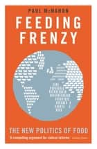 Feeding Frenzy - The New Politics of Food ebook by Paul McMahon