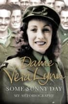 Some Sunny Day ebook by Dame Vera Lynn