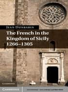 The French in the Kingdom of Sicily, 1266–1305 ebook by Jean Dunbabin