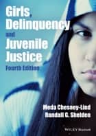 Girls, Delinquency, and Juvenile Justice ebook by Meda Chesney-Lind,Randall G. Shelden