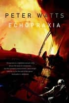 Echopraxia ebook by Peter Watts