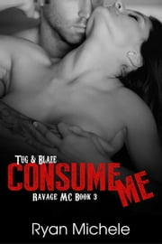 Consume Me (Ravage MC#3) - Ravage MC, #3 ebook by Ryan Michele