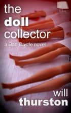 The Doll Collector: A Dan Castle Novel ebook by Will Thurston