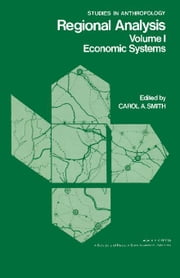 Regional Analysis: Economic Systems ebook by Smith, Carol A.