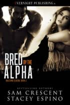 Bred by the Alpha ebook by Sam Crescent, Stacey Espino