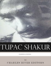 Legends of Music: Tupac Shakur ebook by Charles River Editors