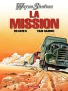 Wayne Shelton - Tome 1 - Mission (La) ebook by Christian Denayer, Denayer, Jean Van Hamme