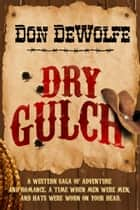 Dry Gulch ebook by Don DeWolfe