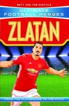 Zlatan (Ultimate Football Heroes) - Collect Them All! ebook by Matt & Tom Oldfield