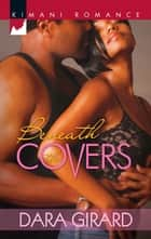 Beneath the Covers ebook by Dara Girard
