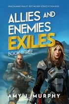 Allies and Enemies: Exiles (Book 3) ebook by Amy J. Murphy