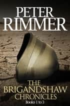 The Brigandshaw Chronicles Box Set: Books One to Three ebook by Peter Rimmer