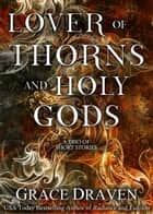 Lover of Thorns and Holy Gods ebook by Grace Draven