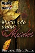 Much Ado About Murder - Double Barrel Mysteries, #2 ebook by Barbara Ellen Brink